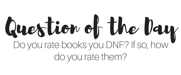 Question of the Day: Do you rate books you DNF? If so, how do you rate them?