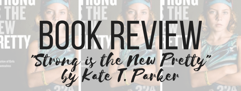 Strong is the New Pretty by Kate T Parker