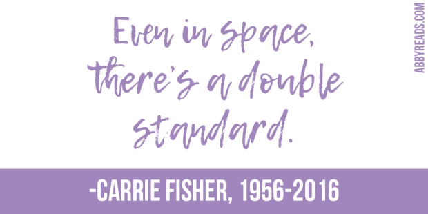 """Even in space there's a double standard."" -Carrie Fisher"