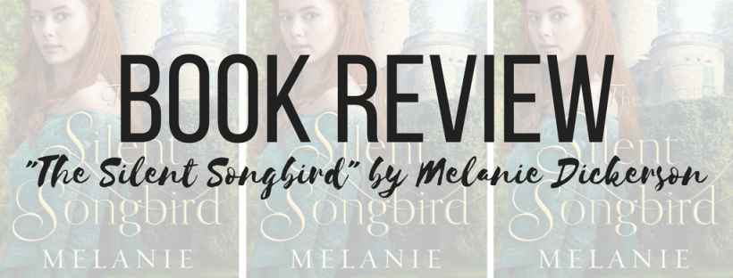 The Silent Songbird by Melanie Dickerson Book Review